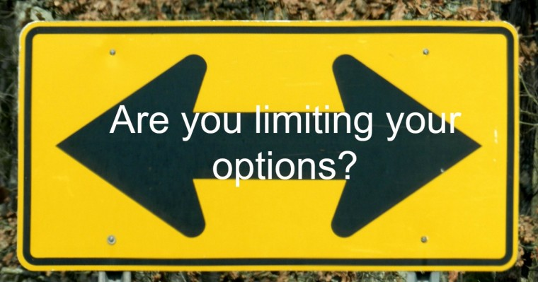 Are you limiting your options?